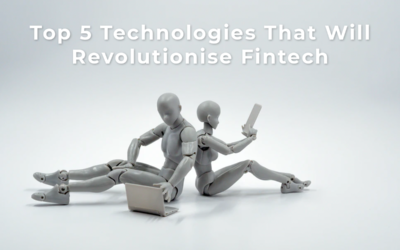 Fintech – Top 5 Technologies Set To Revolutionise The Sector.