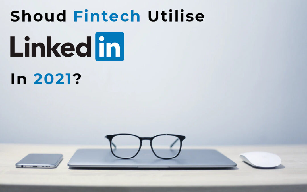 Should Fintech companies start taking LinkedIn seriously again in 2021?